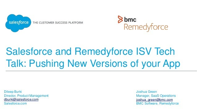 Salesforce and Remedyforce ISV Tech Talk: Pushing New Versions of your App Joshua Green Manager, SaaS Operations joshua_gr...
