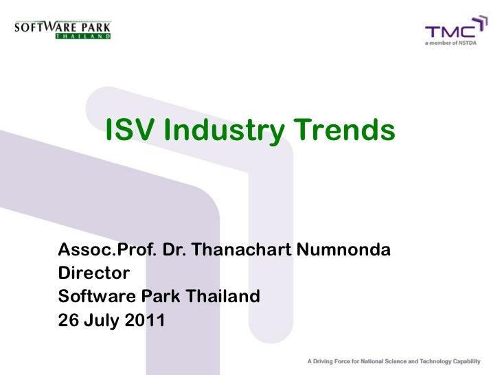 ISV Industry TrendsAssoc.Prof. Dr. Thanachart NumnondaDirectorSoftware Park Thailand26 July 2011