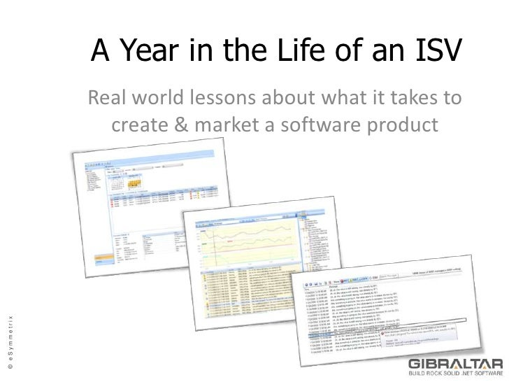 A Year in the Life of an ISV<br />Real world lessons about what it takes to create & market a software product<br />