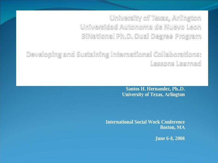Santos H. Hernandez, Ph..D. University of Texas, Arlington International Social Work Conference Boston, MA June 6-8, 2008