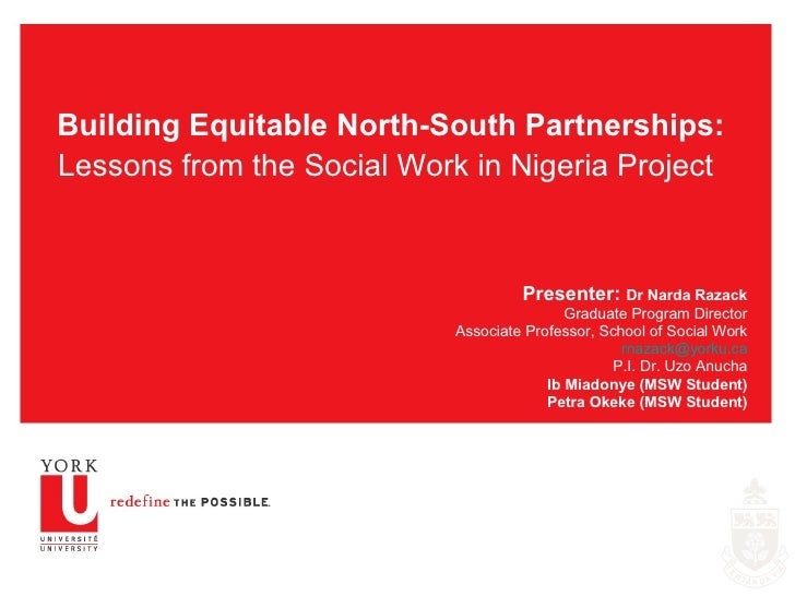 Building Equitable North-South Partnerships: Lessons from the Social Work in Nigeria Project   Presenter:  Dr Narda Razack...
