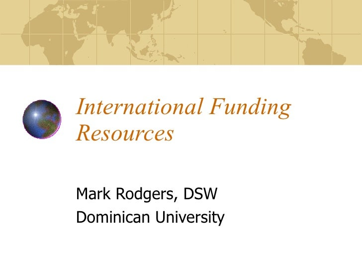 International Funding Resources Mark Rodgers, DSW Dominican University