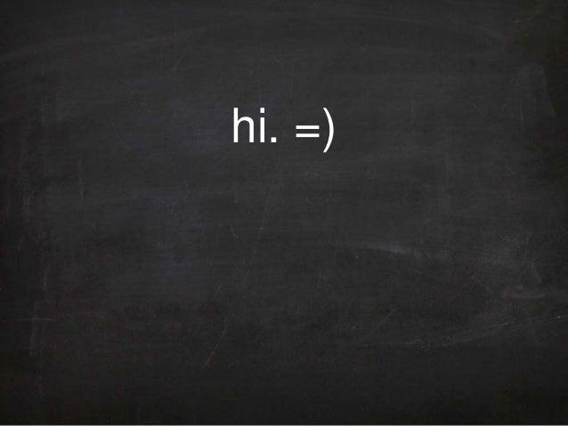 hi. =)