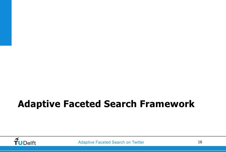 Adaptive Faceted Search Framework           Adaptive Faceted Search on Twitter   16