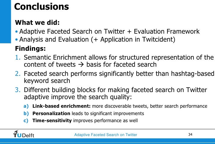 ConclusionsWhat we did:• Adaptive Faceted Search on Twitter + Evaluation Framework• Analysis and Evaluation (+ Application...