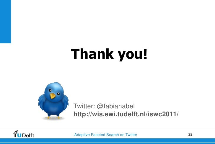 Thank you!Twitter: @fabianabelhttp://wis.ewi.tudelft.nl/iswc2011/Adaptive Faceted Search on Twitter    35