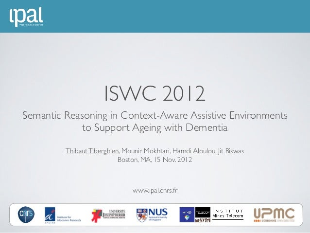 ISWC 2012Semantic Reasoning in Context-Aware Assistive Environments             to Support Ageing with Dementia         Th...
