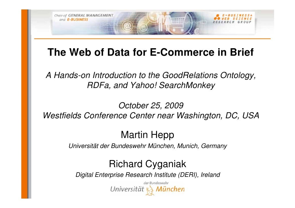 The Web of Data for E-Commerce in Brief  A Hands-on Introduction to the GoodRelations Ontology,          RDFa, and Yahoo! ...