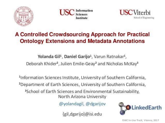 A Controlled Crowdsourcing Approach for Practical Ontology Extensions and Metadata Annotations Yolanda Gil1, Daniel Garijo...