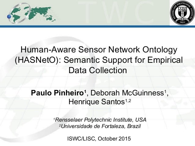 Human-Aware Sensor Network Ontology (HASNetO): Semantic Support for Empirical Data Collection Paulo Pinheiro1 , Deborah Mc...