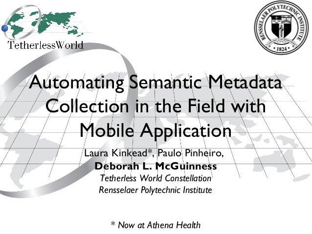 1 Automating Semantic Metadata Collection in the Field with Mobile Application Laura Kinkead*, Paulo Pinheiro, Deborah L. ...
