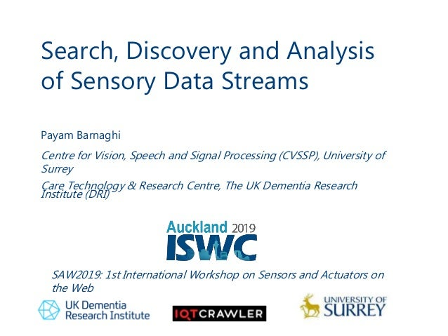 Search, Discovery and Analysis of Sensory Data Streams 1 Payam Barnaghi Centre for Vision, Speech and Signal Processing (C...