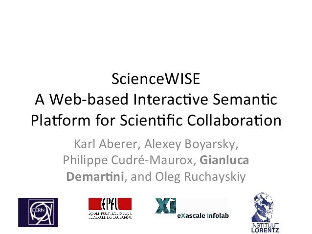 ScienceWISE	    A	   Web-­‐based	   Interac2ve	   Seman2c	    Pla7orm	   for	   Scien2fic	   Collabora2on	    Karl	   Abere...