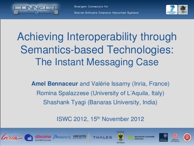 Achieving Interoperability throughSemantics-based Technologies:    The Instant Messaging Case   Amel Bennaceur and Valérie...