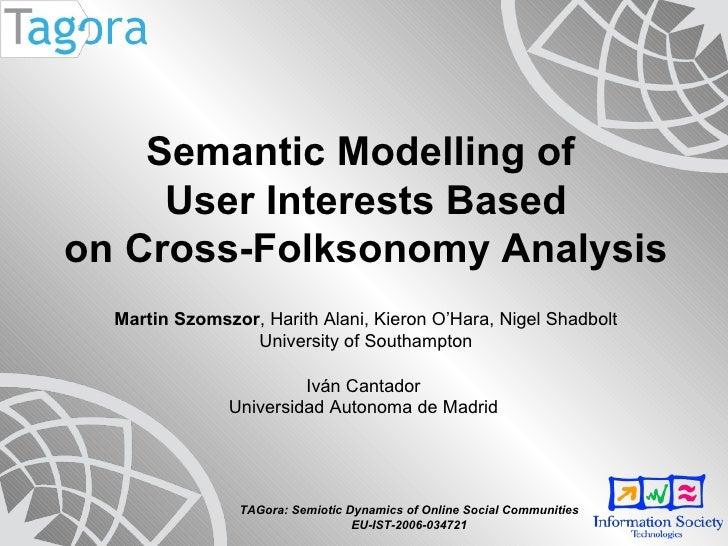 TAGora: Semiotic Dynamics of Online Social Communities EU-IST-2006-034721 Semantic Modelling of  User Interests Based on C...
