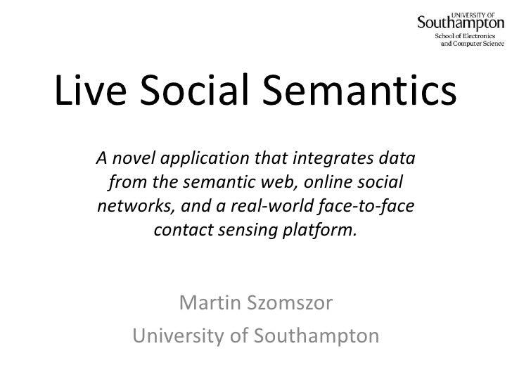 Live Social Semantics<br />A novel application that integrates data from the semantic web, online social networks, and a r...