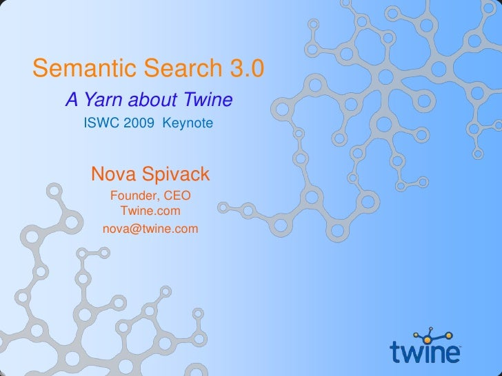 Semantic Search 3.0<br />A Yarn about Twine<br />ISWC 2009  Keynote<br />Nova Spivack<br />Founder, CEO Twine.com<br />nov...
