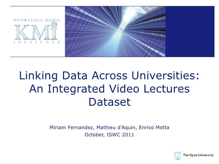 Linking Data Across Universities : An Integrated Video Lectures Dataset Miriam Fernandez, Mathieu d'Aquin, Enrico Motta Oc...