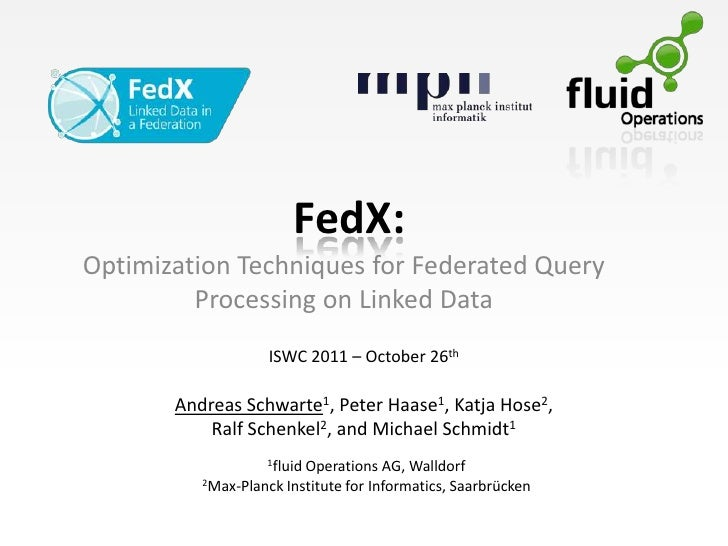 FedX:Optimization Techniques for Federated Query         Processing on Linked Data                    ISWC 2011 – October ...