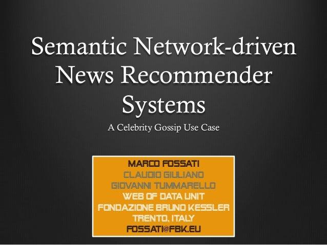 Semantic Network-driven News Recommender Systems A Celebrity Gossip Use Case Marco Fossati claudio giuliano Giovanni Tumma...