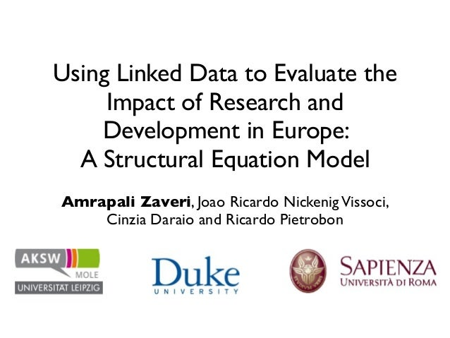 Using Linked Data to Evaluate the Impact of Research and Development in Europe: A Structural Equation Model Amrapali Zaver...