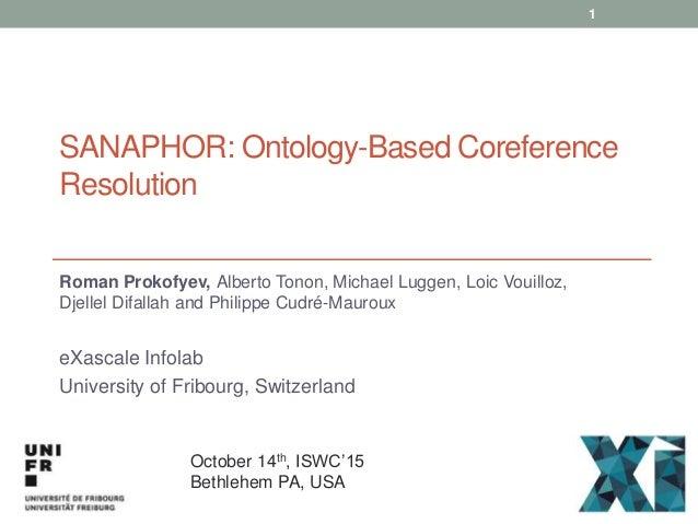 SANAPHOR: Ontology-Based Coreference Resolution Roman Prokofyev, Alberto Tonon, Michael Luggen, Loic Vouilloz, Djellel Dif...