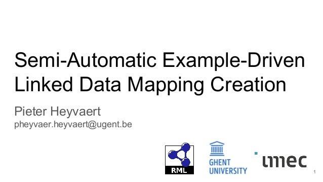 Semi-Automatic Example-Driven Linked Data Mapping Creation Pieter Heyvaert pheyvaer.heyvaert@ugent.be 1