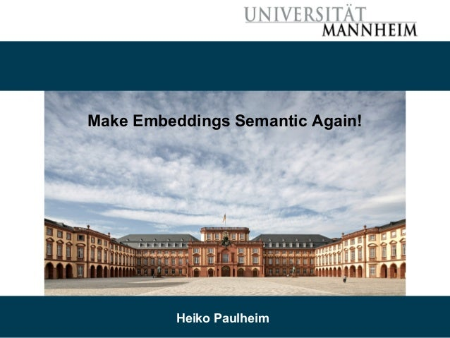 10/15/18 Heiko Paulheim 1 Make Embeddings Semantic Again! Heiko Paulheim