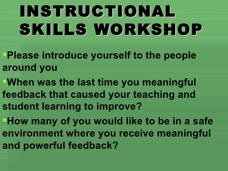 INSTRUCTIONAL   SKILLS WORKSHOPPlease introduce yourself to the peoplearound youWhen was the last time you meaningfulfee...