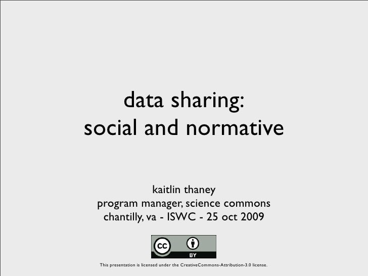 data sharing: social and normative                kaitlin thaney  program manager, science commons   chantilly, va - ISWC ...