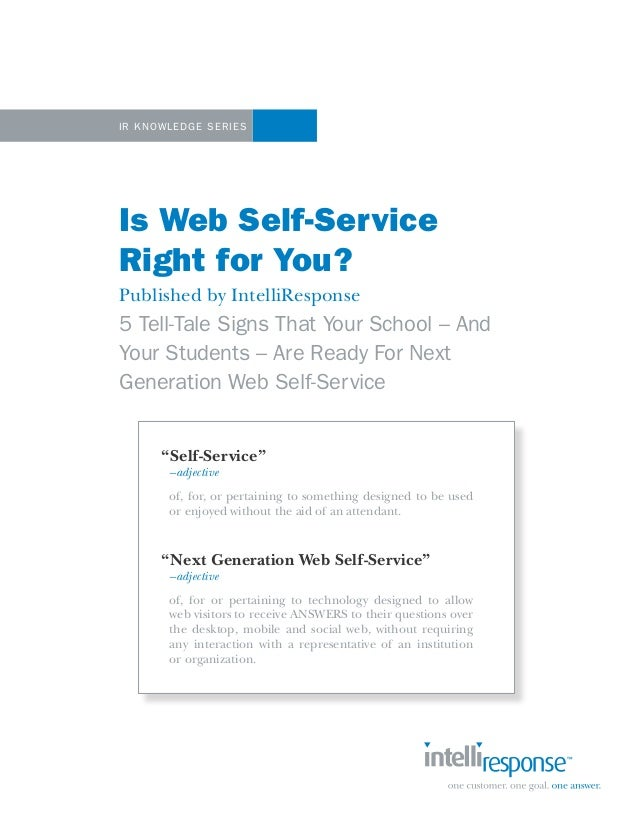 1IR K now ledge Se riesIs Web Self-ServiceRight for You?Published by IntelliResponse5 Tell-Tale Signs That Your School – A...
