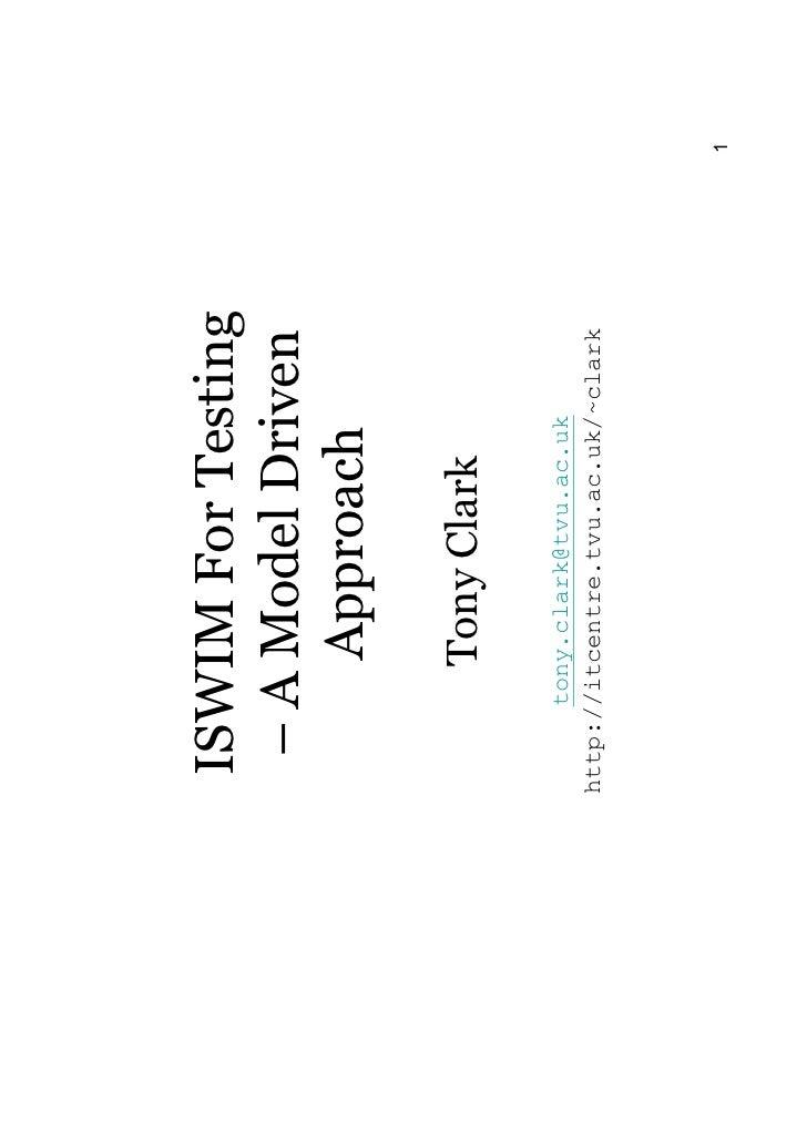 ISWIM For Testing  – A Model Driven      Approach        Tony Clark      tony.clark@tvu.ac.ukhttp://itcentre.tvu.ac.uk/~cl...