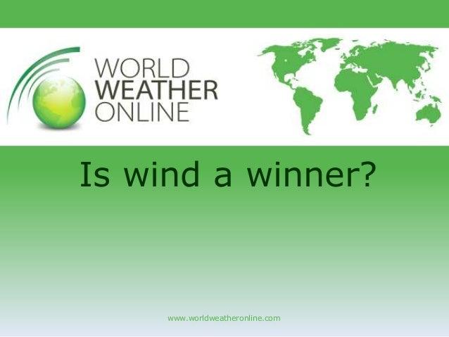 www.worldweatheronline.com Is wind a winner?