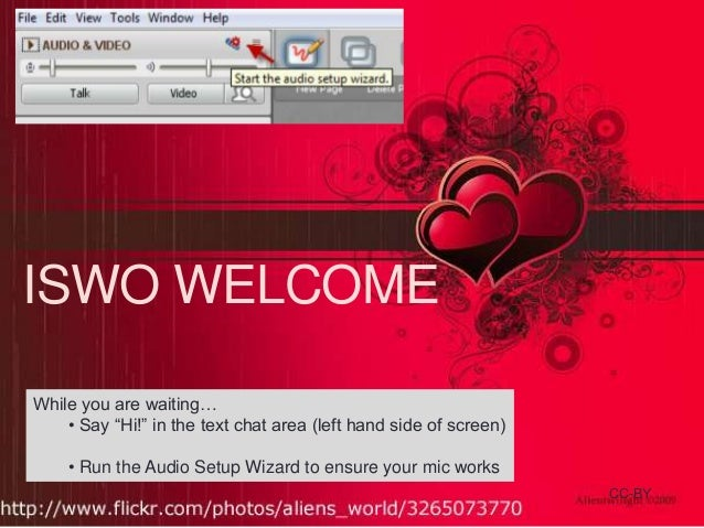 "ISWO WELCOME While you are waiting… • Say ""Hi!"" in the text chat area (left hand side of screen) • Run the 2014 14 Februar..."