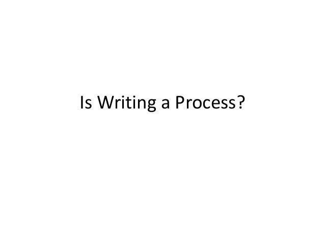 Is Writing a Process?