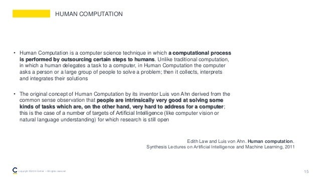 HUMAN COMPUTATION • Human Computation is a computer science technique in which a computational process is performed by out...