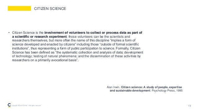 CITIZEN SCIENCE • Citizen Science is the involvement of volunteers to collect or process data as part of a scientific or re...