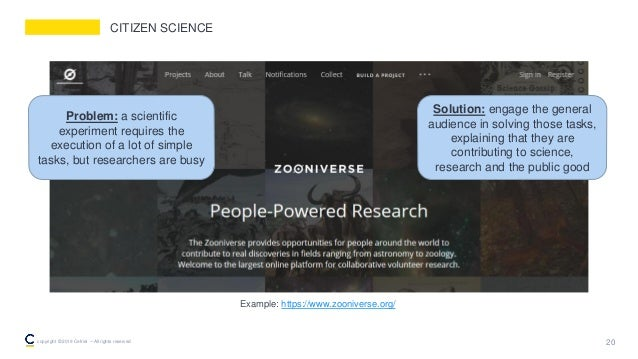 CITIZEN SCIENCE 20copyright © 2019 Cefriel – All rights reserved Example: https://www.zooniverse.org/ Problem: a scientifi...