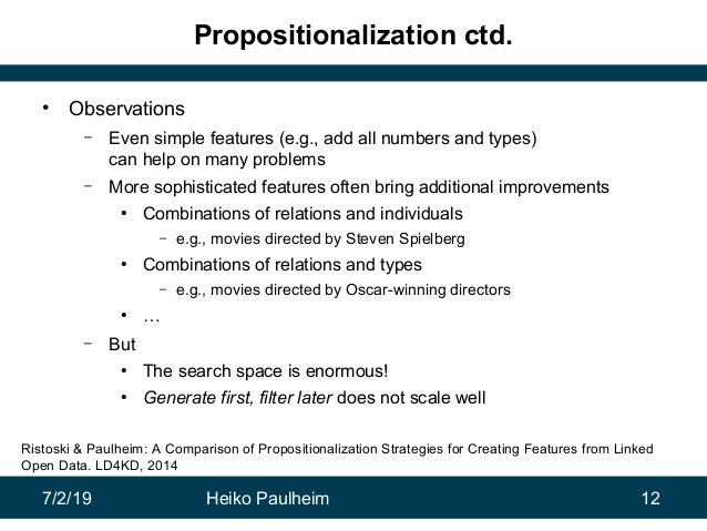 7/2/19 Heiko Paulheim 12 Propositionalization ctd. • Observations – Even simple features (e.g., add all numbers and types)...
