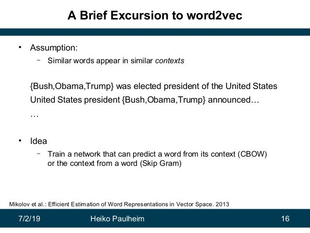 7/2/19 Heiko Paulheim 16 A Brief Excursion to word2vec • Assumption: – Similar words appear in similar contexts {Bush,Obam...