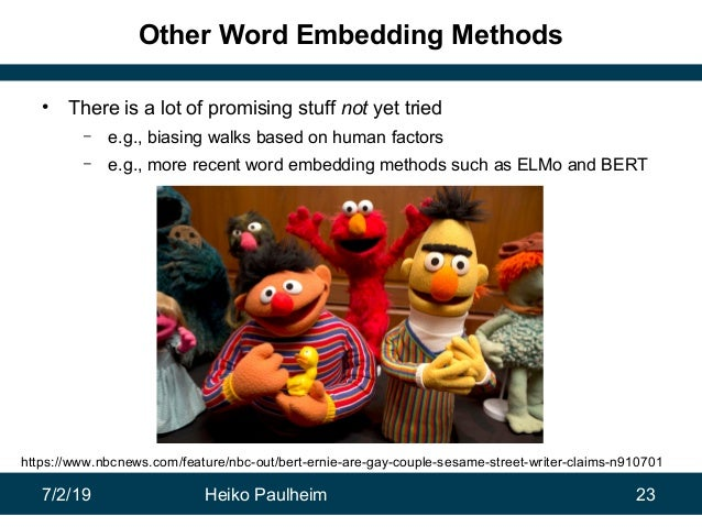 7/2/19 Heiko Paulheim 23 Other Word Embedding Methods • There is a lot of promising stuff not yet tried – e.g., biasing wa...
