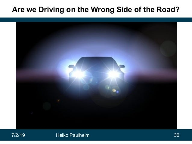 7/2/19 Heiko Paulheim 30 Are we Driving on the Wrong Side of the Road?