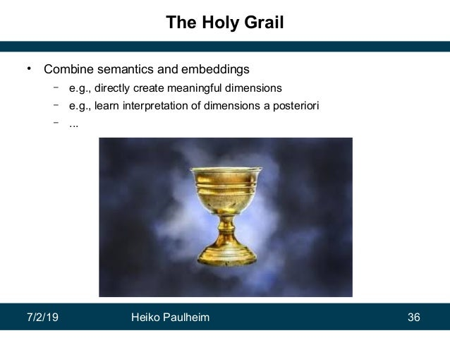 7/2/19 Heiko Paulheim 36 The Holy Grail • Combine semantics and embeddings – e.g., directly create meaningful dimensions –...