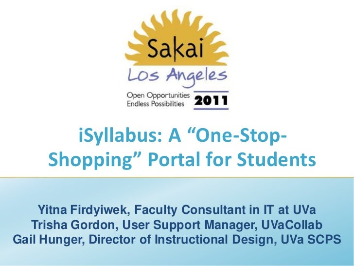 """iSyllabus: A """"One-Stop-     Shopping"""" Portal for Students     Yitna Firdyiwek, Faculty Consultant in IT at UVa   Trisha Go..."""