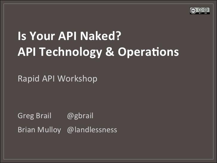 Is Your API Naked? API Technology & Opera:ons Rapid API Workshop Greg Brail     @gbrail ...