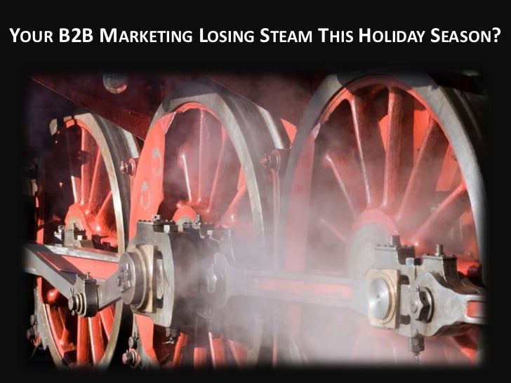 YOUR B2B MARKETING LOSING STEAM THIS HOLIDAY SEASON?