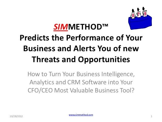 SIMMETHOD™       Predicts the Performance of Your        Business and Alerts You of new          Threats and Opportunities...