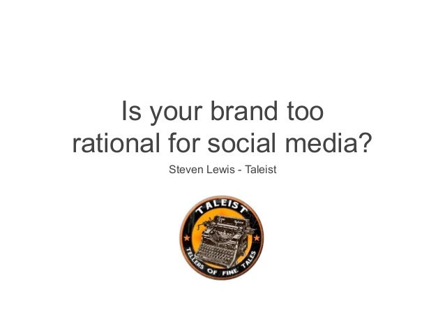 Is your brand too rational for social media? Steven Lewis - Taleist
