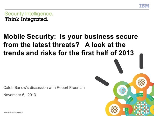 IBM Security Systems  Mobile Security: Is your business secure from the latest threats? A look at the trends and risks for...