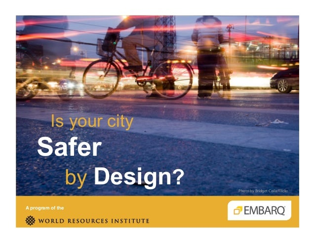 Is your city safer by design? Holger Dalkmann - EMBARQ - Transforming Transportation 2014 - EMBARQ The World Bank Slide 2